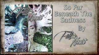 Fall Of A Tyrant - So Far Beneath The Sadness