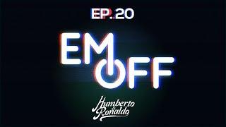 EM OFF - Humberto e Ronaldo - EP 20 - Pernas de pau.