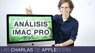 iMac Pro, análisis: el Mac en tiempo real
