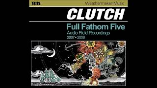 Clutch   The Dragonfly (Full Fathom Live)