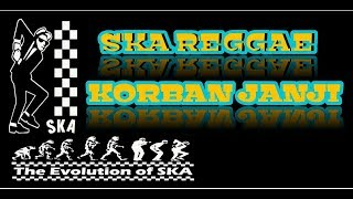 """SKA KORBAN JANJI _ Reggae Slow Enak(Koe Lungo Pas Aku Sayang""""e)"""