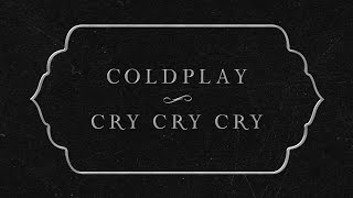 Coldplay   Cry Cry Cry (Lyric Video)