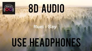 Ruel   Say (8D Audio)🎧
