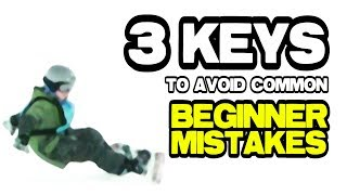3 Keys to Avoid Common Beginner Mistakes - Snowboarding Beginner Tips