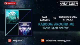 Bali Bandits Vs. Hard Rock Sofa & Skidka - Kaboom Around Me (Andy Dern Mashup)