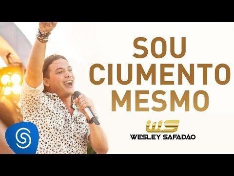Sou Ciumento Mesmo - Wesley Safadão