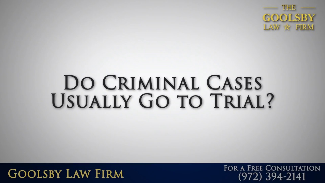 Do Criminal Cases Usually Go to Trial?