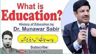 What Is Education? History Of Education. By Dr. Munawar Sabir