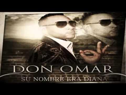 Su Nombre era Diana - Don Omar