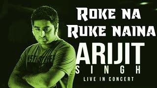 Roke na ruke naina Live | Arijit Singh Live HD