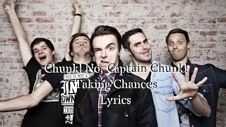 CHUNK! NO, CAPTAIN CHUNCK! - Taking Chances Lyrics (13/80 Warped Tour Countdown)