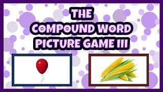 THE COMPOUND WORD PICTURE GAME III - FUN GAME FOR PRESCHOOLERS, KINDERGARTNERS AND FIRST GRADERS!