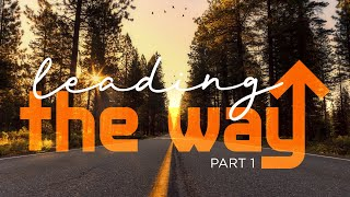 Leading the Way – Part 1