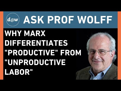 """AskProfWolff:  Why Marx Differentiates """"Productive"""" from """"Unproductive Labor"""""""
