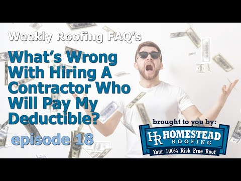 It probably sounds too good to be true... A roofing contractor tells you that he'll pay your insurance deductible for you. That way you get a
