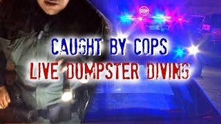 CAUGHT BY COPS DURING LIVE STREAM DUMPSTER DIVING