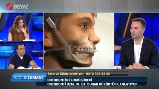 Ortodonti Uzmanı Dr. Dt. Burak Büyüktürk - Beyaz Tv Sağlık Zamanı 09.04.2016