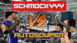 SCHMOCKYYY VS AUTOSOUPER