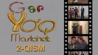 Gap yo`q - Maslahat (2-qism)   Гап йук - Маслахат (2-кисм)