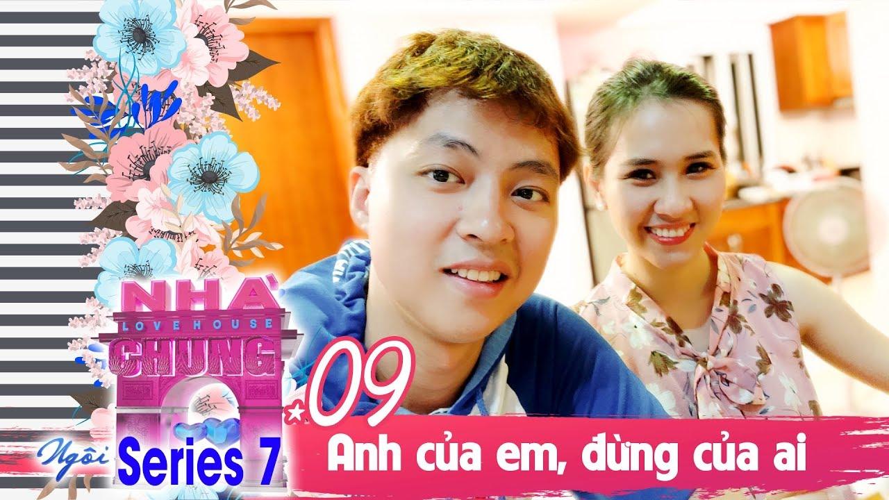 NGÔI NHÀ CHUNG – LOVE HOUSE | SERIES 7 – TẬP 9 | KHÔNG CÓ 'THẢ THÍNH' NỮA - NGHE CHƯA! | 120219 🤬