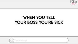 When You Tell Your Boss You're Sick - POPxo