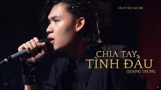 CHIA TAY TÌNH ĐẦU - Quang Trung (Cover)   Live at Chợ Gạo Bar