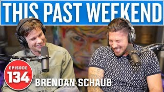 Brendan Schaub | This Past Weekend #134