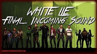 Left 4 Dead 2 [MOD]: White Lie Final Incomeing Sound
