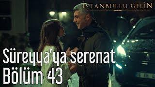 İstanbullu Gelin 43. Bölüm - Süreyya