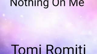 Nothing On Me - Tomi Romiti