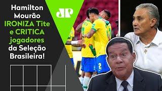 'O Tite não quer?' Veja o que Hamilton Mourão falou sobre Seleção x Copa América
