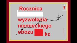 Rocznica WYZWOLENIA niemieckiego obozu KC