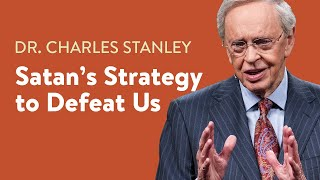 Satan's Strategy to Defeat Us – Dr. Charles Stanley