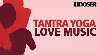 TANTRIC YOGA LOVE MUSIC Erotic Romance Energy