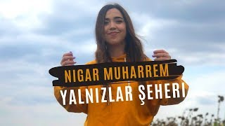 Nigar Muharrem   Yalnizlar Şeheri (Official Video)