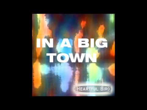 Heartfulbird - In a Big town