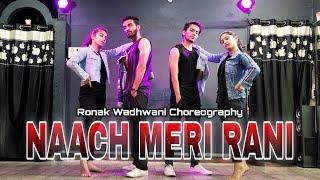 Naach Meri Rani Dance Video | Guru Randhawa Ft. Nora Fatehi | Ronak Wadhwani Choreography