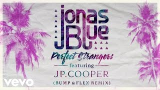 Jonas Blue - Perfect Strangers (Bump & Flex Remix) ft. JP Cooper