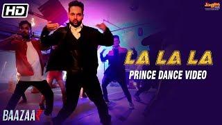 La La La | Dance Video | Neha Kakkar | Bilal Saeed | Baazaar | Prince Gupta