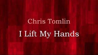 I Lift My Hands - Chris Tomlin (lyrics on screen) HD