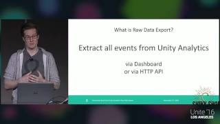 Unite 2016 - Extracting Value from Unity Analytics Raw Data Export
