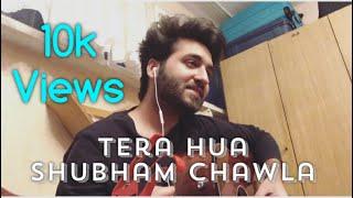 Tera Hua unplugged |  Cover by Shubham Chawla