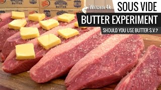 Sous Vide BUTTER EXPERIMENT - Should You Use BUTTER when cooking Sous Vide?