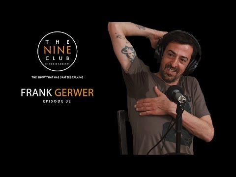 Frank Gerwer | The Nine Club With Chris Roberts - Episode 32