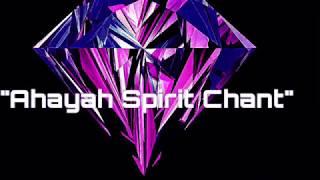 """""""Ahayah Spirit Chant"""""""