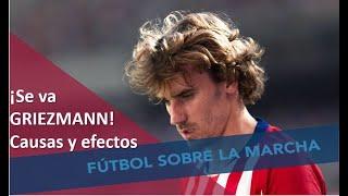 Griezmann Se Va Del Atleti. Causas Y Efectos. #MundoMaldini