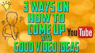 3 Ways On How To Come Up With Good Video Ideas!