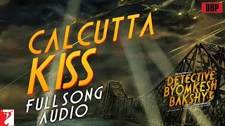 Calcutta Kiss - Full Song Audio - Detective Byomkesh Bakshy