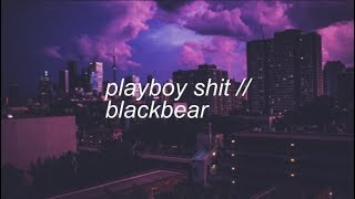 playboy shit || blackbear ft. lil aaron