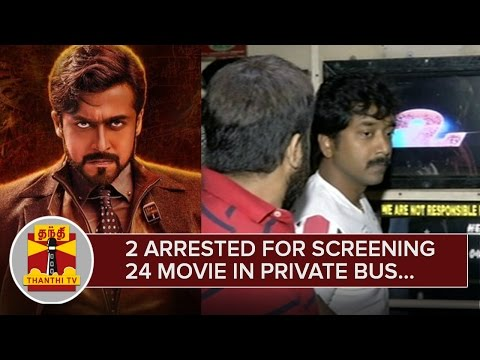 2-arrested-for-Screening-Suriyas-24-Movie-in-Private-Bus--Thanthi-TV